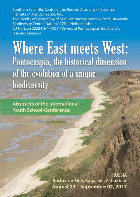 Where East meets West: Pontocaspia, the historical dimension of the evolution of a unique biodiversity. Abstracts of the International youth school-conference (Rostov-on-Don/Kagal'nik, Astrakhan', Russia, August 21 – September 02, 2017). Rostov-on-Don: SS